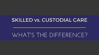 Skilled_vs._Custodial_Care.jpg
